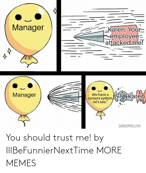 Should: You should trust me! by IllBeFunnierNextTime MORE MEMES