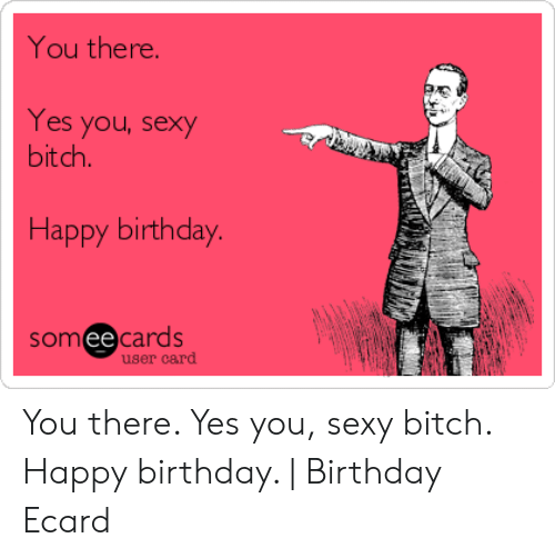 Birthday Bitch And Sexy You There Yes Yousexy