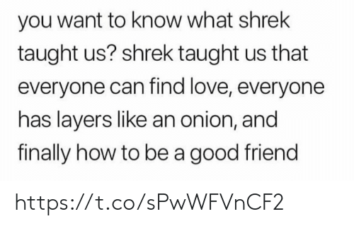 Layers: you want to know what shrek  taught us? shrek taught us that  everyone can find love, everyone  has layers like an onion, and  finally how to be a good friend https://t.co/sPwWFVnCF2