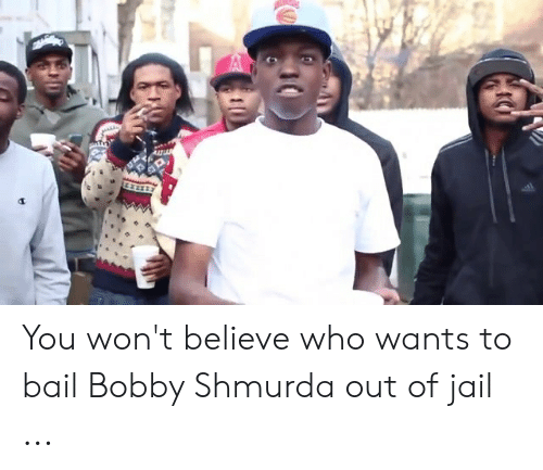 You Won't Believe Who Wants to Bail Bobby Shmurda Out of