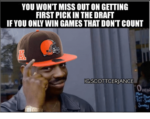 Nfl, Games, and First: YOU WON'T MISS OUT ON GETTING  FIRST PICK IN THE DRAFT  IF YOU ONLY WIN GAMES THAT DON'T COUNT  a:SCOTTCERJANCE  peni  Mon