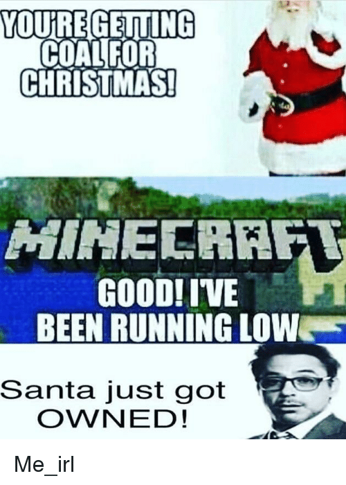 Christmas, Good, and Santa: YOUIREGEITING  COAL FOR  CHRISTMAS!  GOOD! IVE  BEEN RUNNING LOWW  Santa just got  OWNED!