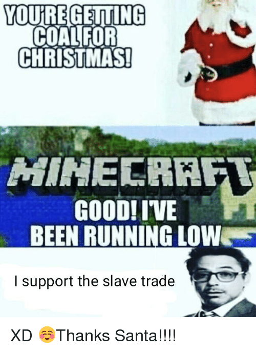 Christmas, Good, and Santa: YOUIREGEITING  COALFOR  CHRISTMAS  GOOD! IVE  BEEN RUNNING LOW  l support the slave trade