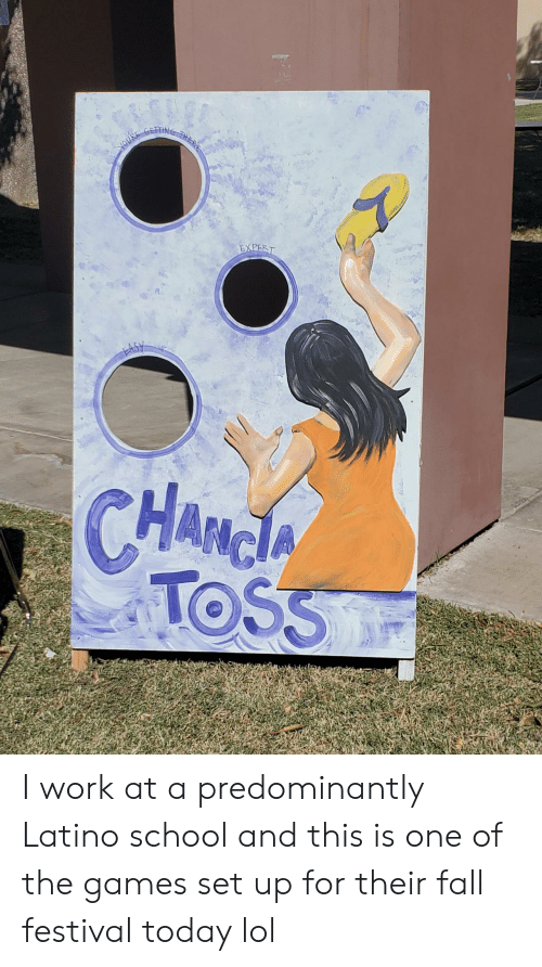 Fall, Lol, and School: youk  EXPERT  ఉh  CHANGA  HAం  TOSS I work at a predominantly Latino school and this is one of the games set up for their fall festival today lol