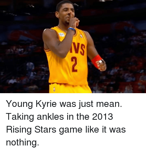 Game, Mean, and Stars: Young Kyrie was just mean. Taking ankles in the 2013 Rising Stars game like it was nothing.