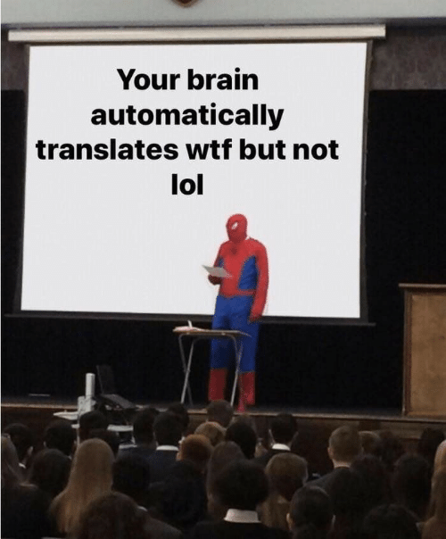 Lol, Wtf, and Brain: Your brain  automatically  translates wtf but not  lol