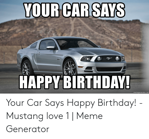 25 Best Memes About Happy Birthday Mustang Meme Happy Birthday Mustang Memes