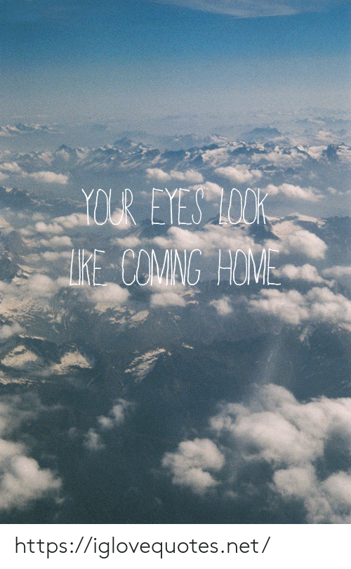 lock: YOUR EYES LOCK  RE COMNG HOME https://iglovequotes.net/
