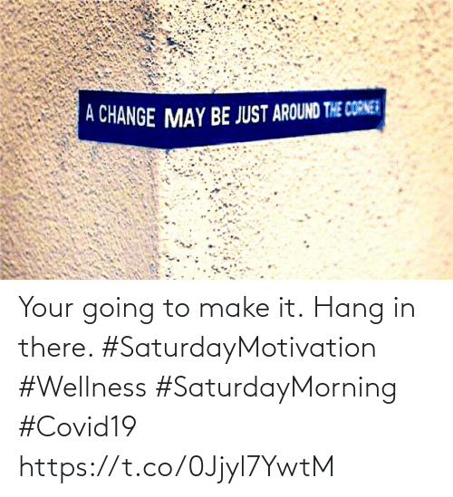 Love for Quotes: Your going to make it. Hang in there.   #SaturdayMotivation #Wellness  #SaturdayMorning #Covid19 https://t.co/0Jjyl7YwtM