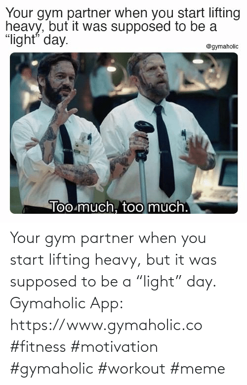 """But: Your gym partner when you start lifting heavy, but it was supposed to be a """"light"""" day.  Gymaholic App:  https://www.gymaholic.co  #fitness #motivation #gymaholic #workout #meme"""