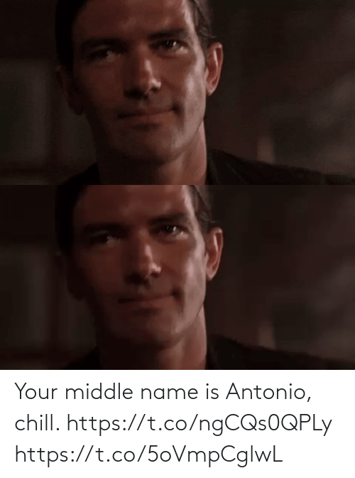 Your: Your middle name is Antonio, chill. https://t.co/ngCQs0QPLy https://t.co/5oVmpCglwL