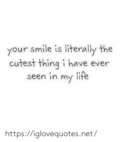 Life, Smile, and Net: your smile is literally the  cutest thing i have ever  life  seen in  my https://iglovequotes.net/