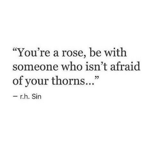 """Rose, Who, and Sin: """"You're a rose, be with  someone who isn't afraid  of your thorns...""""  92  r.h. Sin"""