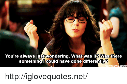 Http, Net, and What: You're always just wondering. What was it? Was there  something I could have done differently?  TSJESS http://iglovequotes.net/