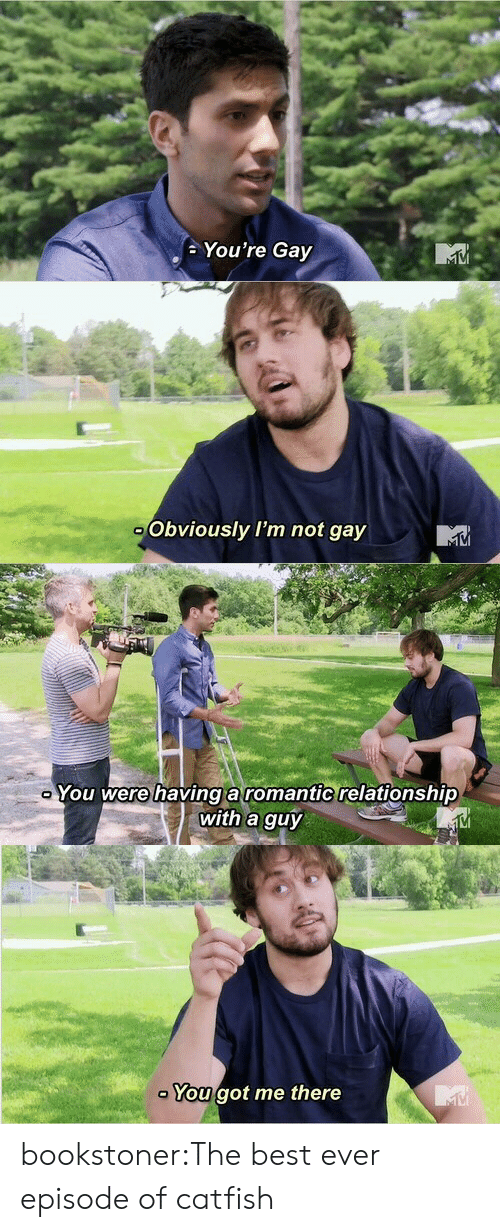 you got me: You're Gay   Obviously I'm not gay   You were havinga romantic relationship  with a guy  VI   You got me there bookstoner:The best ever episode of catfish
