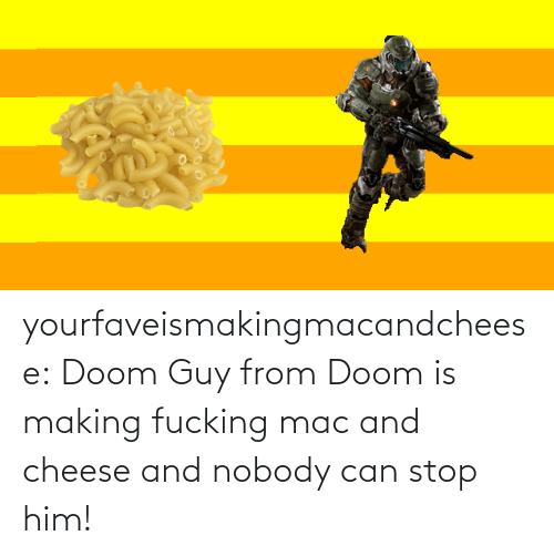 doom: yourfaveismakingmacandcheese:  Doom Guy from Doom is making fucking mac and cheese and nobody can stop him!
