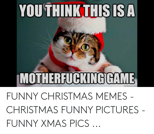 Christmas Memes Funny.Youthink This Isa Motherfuckinggame Cuidkmemecom Funny