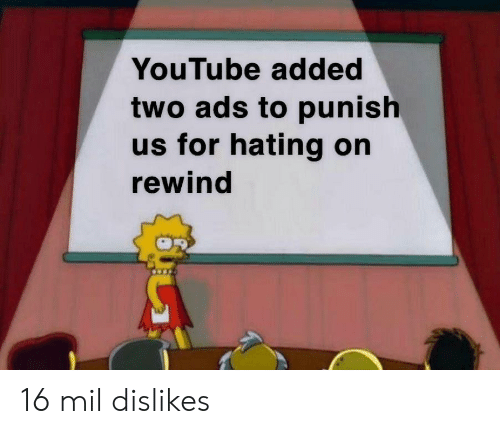 youtube.com, Mil, and Ads: YouTube added  two ads to punish  us for hating on  rewind 16 mil dislikes