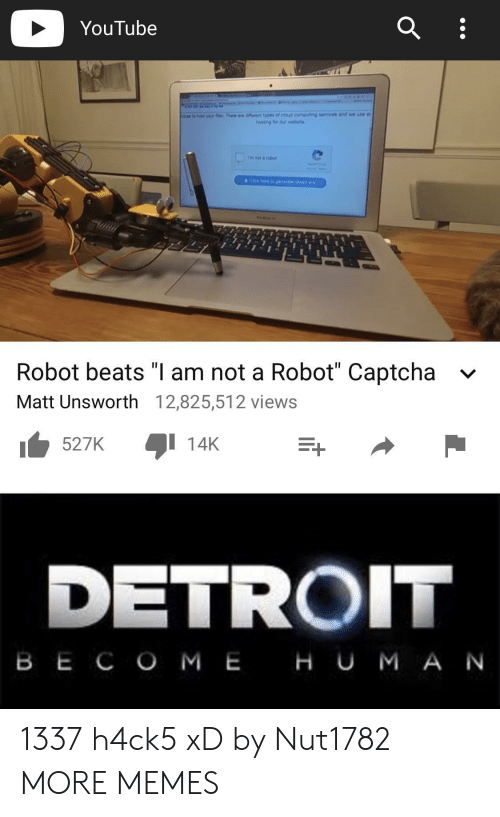 """computing: YouTube  hst yo  There aw renttypes of eous computing services and we use e  Robot beats """"I am not a Robot"""" Captcha  Matt Unsworth 12,825,512 views  v  527K  1 14K  DETROIT  B E C O M EHU M A N 1337 h4ck5 xD by Nut1782 MORE MEMES"""