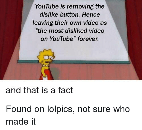 "youtube.com, Forever, and Video: YouTube is removing the  dislike button. Hence  leaving their own video as  the most disliked video  on YouTube"" forever.  and that is a fact"