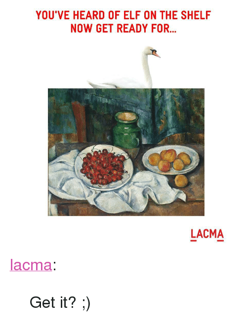 """Elf, Elf on the Shelf, and Tumblr: YOU'VE HEARD OF ELF ON THE SHELF  NOW GET READY FOR...  LACMA <p><a href=""""http://lacma.tumblr.com/post/167956561581/get-it"""" class=""""tumblr_blog"""">lacma</a>:</p><blockquote><p>Get it? ;)</p></blockquote>"""