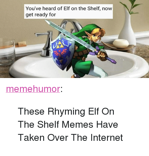 """Elf, Elf on the Shelf, and Internet: You've heard of Elf on the Shelf, now  get ready for <p><a href=""""http://memehumor.net/post/165488974074/these-rhyming-elf-on-the-shelf-memes-have-taken"""" class=""""tumblr_blog"""">memehumor</a>:</p>  <blockquote><p>These Rhyming Elf On The Shelf Memes Have Taken Over The Internet</p></blockquote>"""