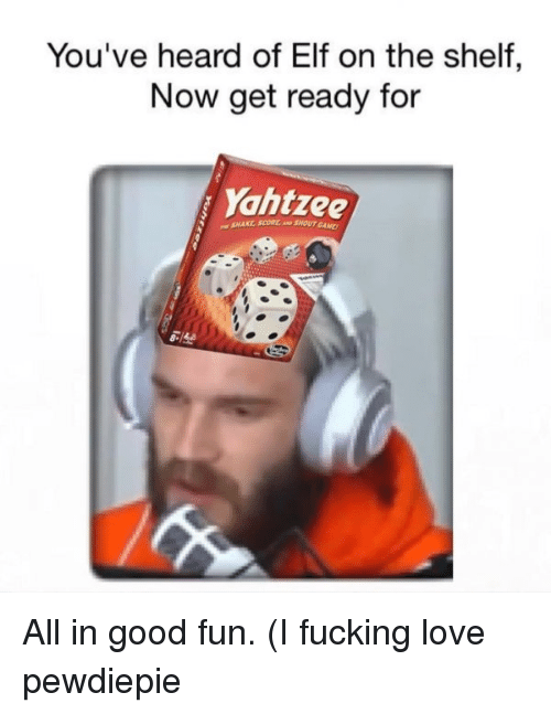 Elf, Elf on the Shelf, and Fucking: You've heard of Elf on the shelf,  Now get ready for  Yahtree  SHAKE, SCORE AND SHOUT GAME