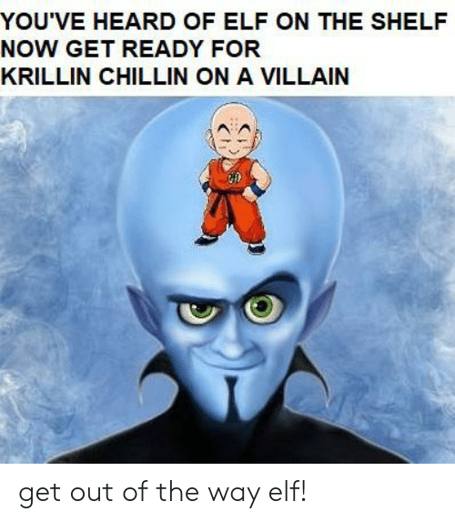 Elf, Elf on the Shelf, and Reddit: YOU'VE HEARD OF ELF ON THE SHELF  NOW GET READY FOR  KRILLIN CHILLIN ON A VILLAIN get out of the way elf!