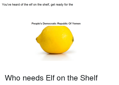 Elf, Elf on the Shelf, and Reddit: You've heard of the elf on the shelf, get ready for the  People's Democratic Republic Of Yemen