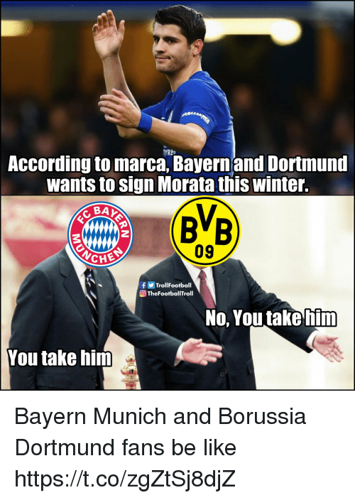 Be Like, Memes, and Winter: YRE  According to marca, Bayernand Dortmund  wants to sign Morata this winter.  09  TrollFootball  OTheFootballTroll  No, You takehim  You take him Bayern Munich and Borussia Dortmund fans be like https://t.co/zgZtSj8djZ