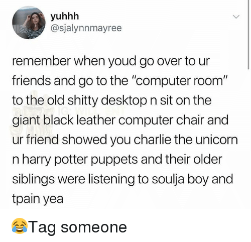 """Charlie, Friends, and Harry Potter: yuhhh  @sjalynnmayree  remember when youd go over to ur  friends and go to the """"computer room""""  to the old shitty desktop n sit on the  giant black leather computer chair and  ur friend showed you charlie the unicorr  n harry potter puppets and their older  siblings were listening to soulja boy and  tpain yea 😂Tag someone"""