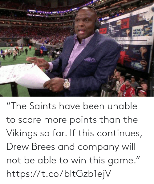"""Be Able: ZA  HENDA """"The Saints have been unable to score more points than the Vikings so far. If this continues, Drew Brees and company will not be able to win this game."""" https://t.co/bltGzb1ejV"""
