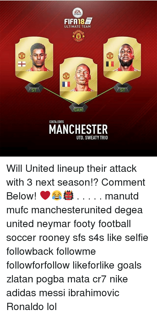 Camming: ZA  SPORTS  FIFA  FIFA 18  ULTIMATE TEAM  ST  ST  CAM  COSTA.EDITS  MANCHESTER  UTD. SWEATY TRIO Will United lineup their attack with 3 next season!? Comment Below! ❤️😂👹 . . . . . manutd mufc manchesterunited degea united neymar footy football soccer rooney sfs s4s like selfie followback followme followforfollow likeforlike goals zlatan pogba mata cr7 nike adidas messi ibrahimovic Ronaldo lol