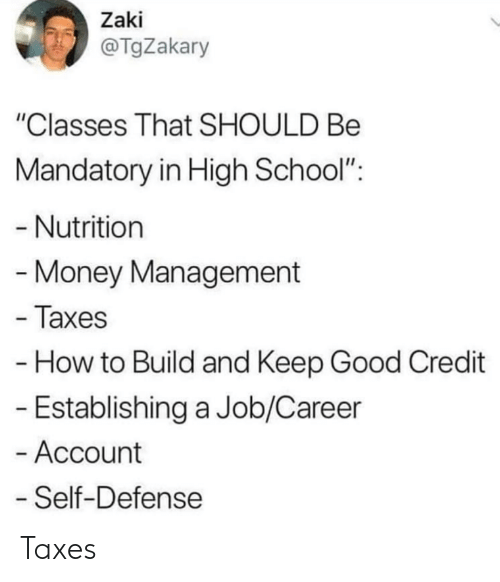 """mandatory: Zaki  @TgZakary  """"Classes That SHOULD Be  Mandatory in High School"""":  - Nutrition  Money Management  - Taxes  How to Build and Keep Good Credit  - Establishing a Job/Career  - Account  Self-Defense Taxes"""