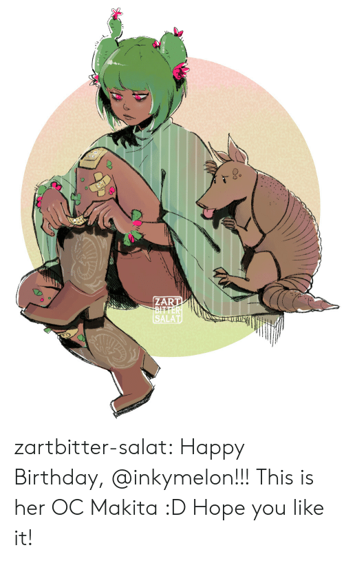 Birthday, Tumblr, and Happy Birthday: ZART  BITTER  SALAT zartbitter-salat:  Happy Birthday, @inkymelon!!! This is her OC Makita :D Hope you like it!