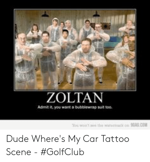 25 Best Memes About Dude Wheres My Car Tattoo Dude