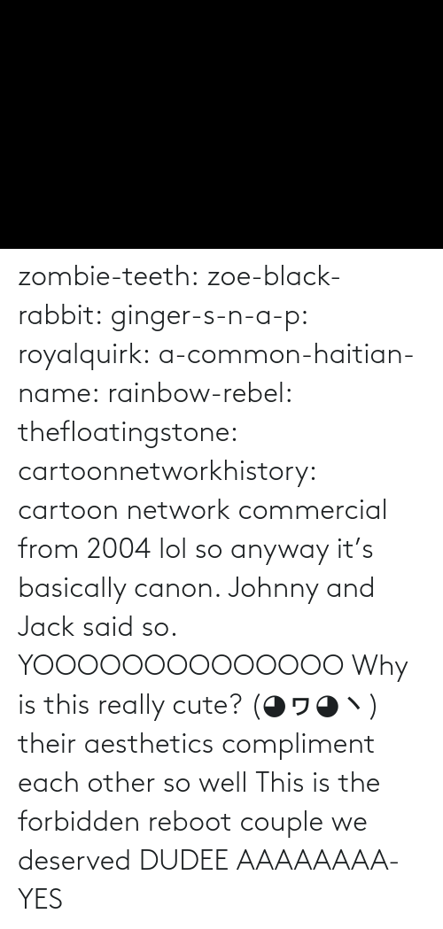 couple: zombie-teeth:  zoe-black-rabbit:   ginger-s-n-a-p:  royalquirk:  a-common-haitian-name:  rainbow-rebel:   thefloatingstone:  cartoonnetworkhistory: cartoon network commercial from 2004 lol so anyway it's basically canon. Johnny and Jack said so.    YOOOOOOOOOOOOOO    Why is this really cute? (◕ヮ◕ヽ)  their aesthetics compliment each other so well    This is the forbidden reboot couple we deserved    DUDEE AAAAAAAA-    YES